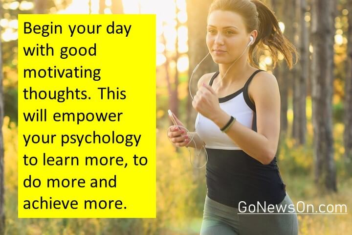 Begin your day with good motivating thoughts. This will empower your psychology to learn more, to do more and achieve more. Good Morning Images With Quotes 12
