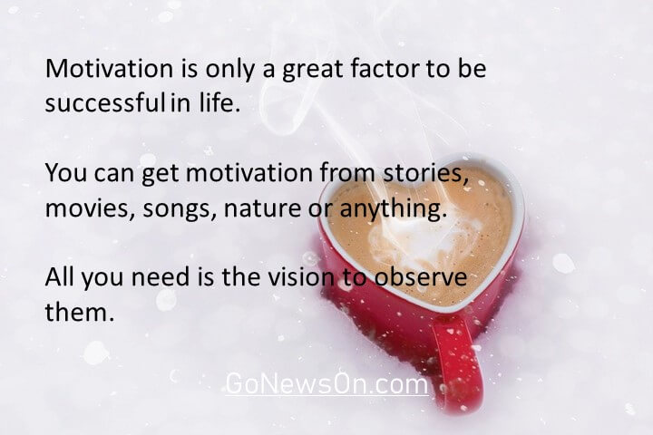 Motivation is only a great factor to be successful in life. You can get motivation from stories, movies, songs, nature or anything. All you need is the vision to observe them. Good Morning Images With Quotes 4