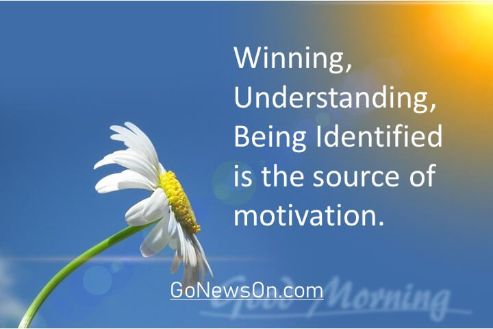 Winning, Understanding, Being Identified is the source of motivation. Good Morning Images With Quotes 5