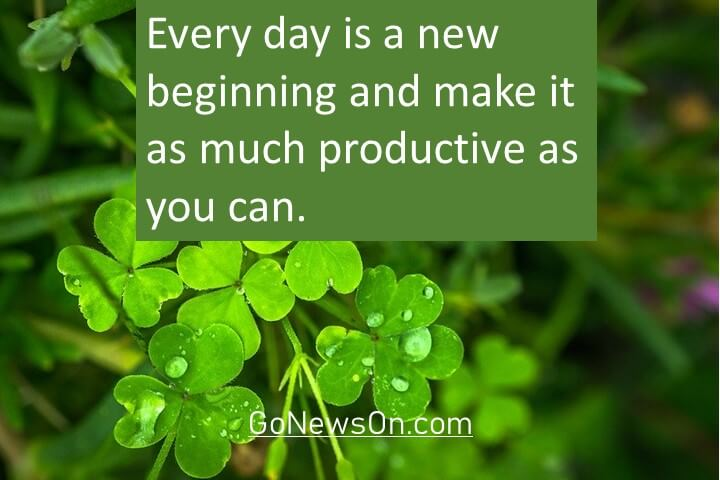 Every day is a new beginning and make it as much productive as you can. Good Morning Images With Quotes 7