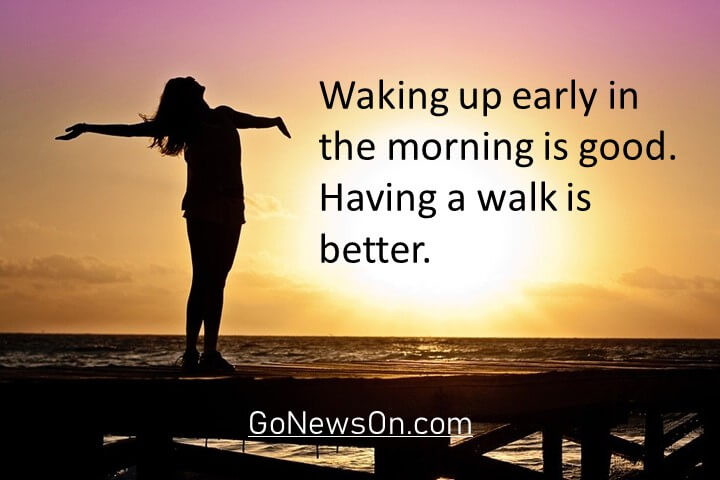 Waking up early in the morning is good. Having a walk is better. Good Morning Images With Quotes 9