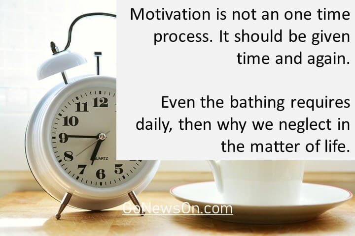 Motivation is not a one time process. It should be given time and again. Good Morning Images With Quotes